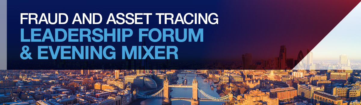 Fraud and Asset Tracing Leadership Forum & Evening Mixer